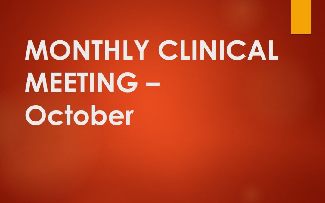 Monthly Clinical Meeting October