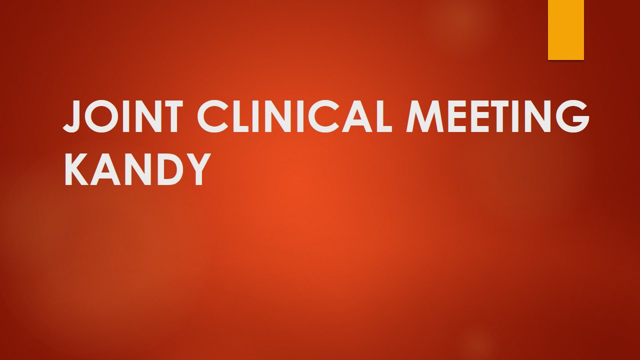 Joint Clinical Meeting – Kandy