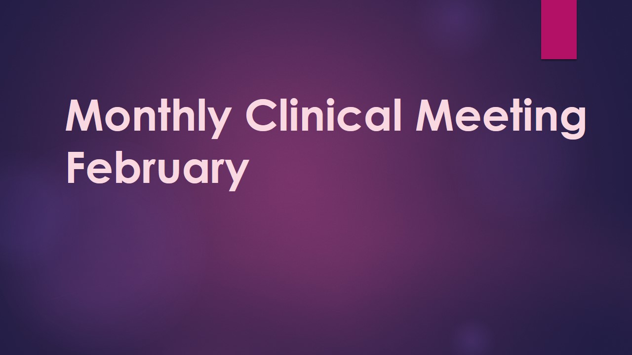 Monthly Clinical Meeting – February