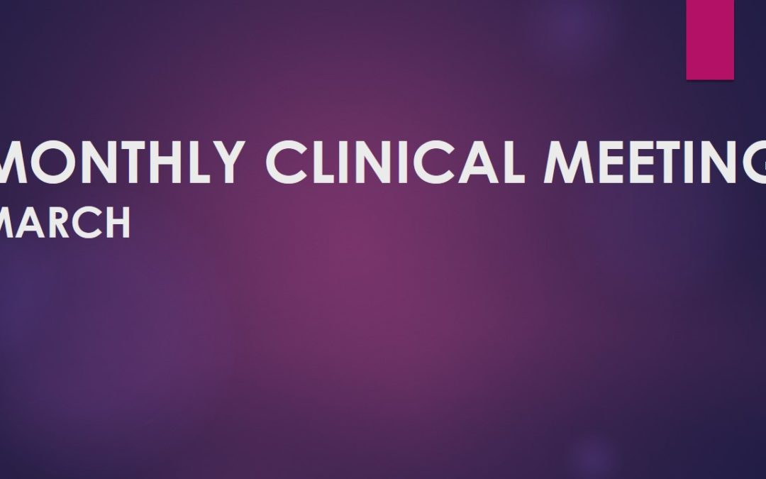 Monthly Clinical Meeting – March