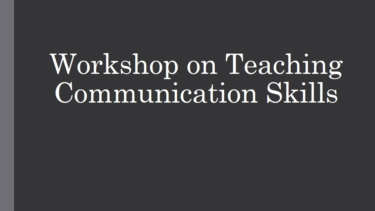 Workshop on Teaching Communication Skills