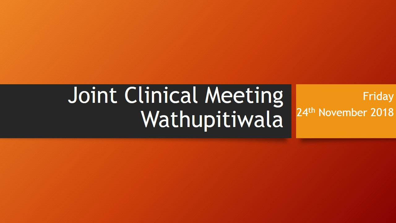Joint Clinical Meeting – Wathupitiwala
